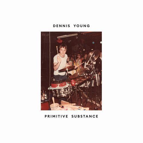 Primitive Substance - Dennis Young