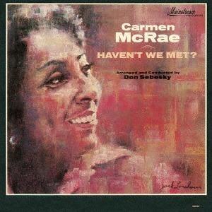 Haven't We Met? - Carmen McRae